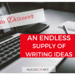 DISCOVERING AN ENDLESS SUPPLY OF WRITING IDEAS
