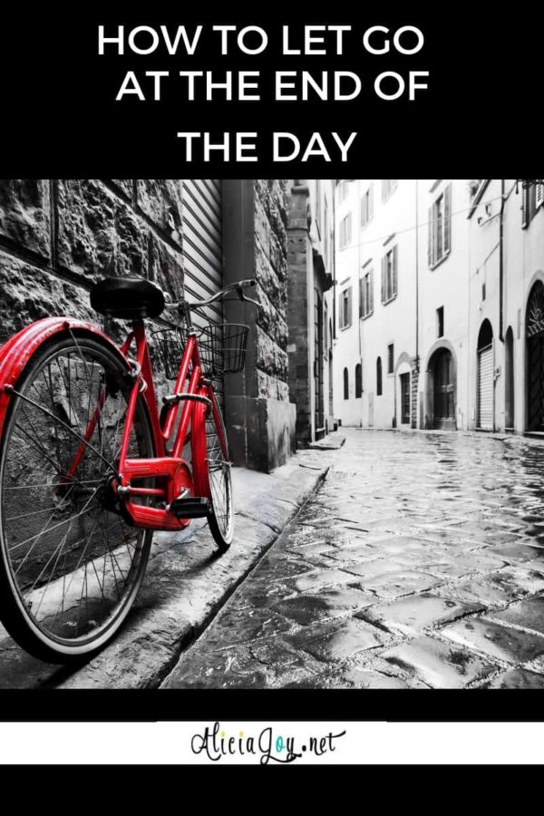 image of bicycle in street with text above reading: How to let go at the end of the day