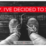 TODAY, I'VE DECIDED TO STOP….