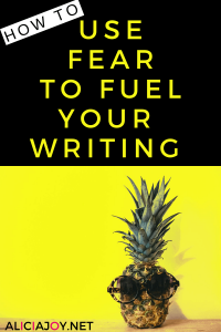 image of pineapple and sunglasses and text box how to use fear to fuel your writing