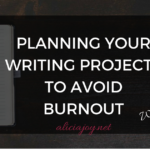 PLANNING YOUR WRITING PROJECTS TO AVOID BURNOUT